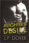 A Fighter's Desire - Part 1 by L.P. Dover