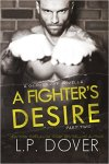 A Fighter's Desire - Part 2 by L.P. Dover